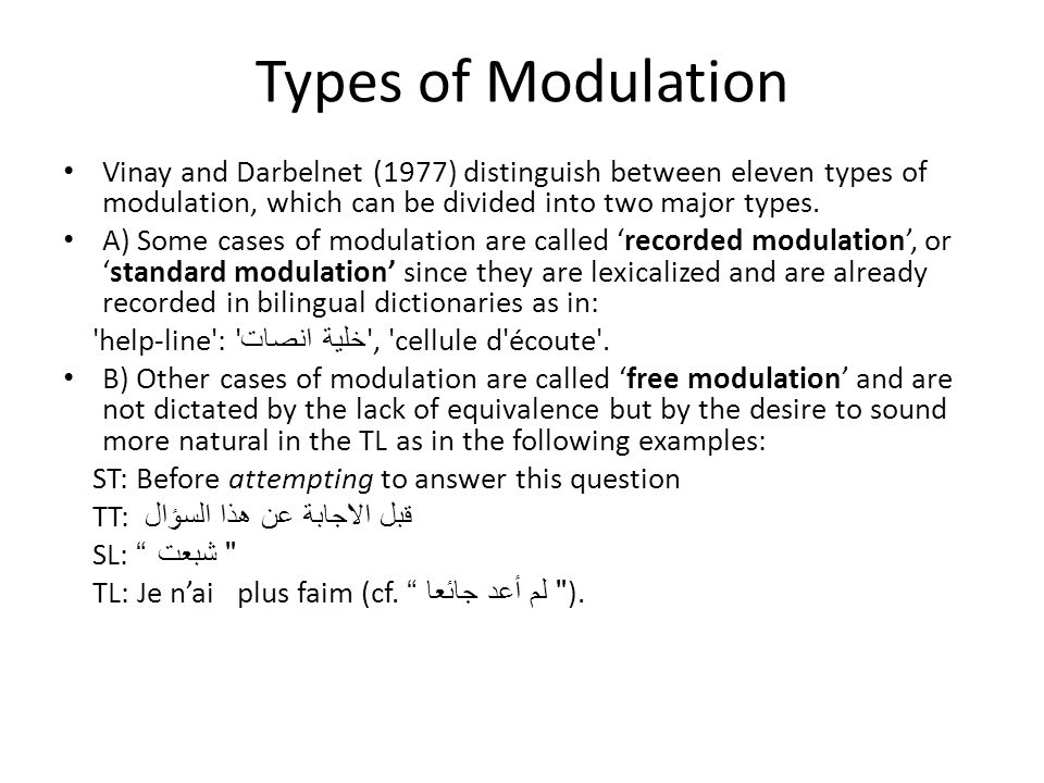 Types of Modulation Vinay and Darbelnet (1977) distinguish between eleven types of modulation, which can be divided into two major types.