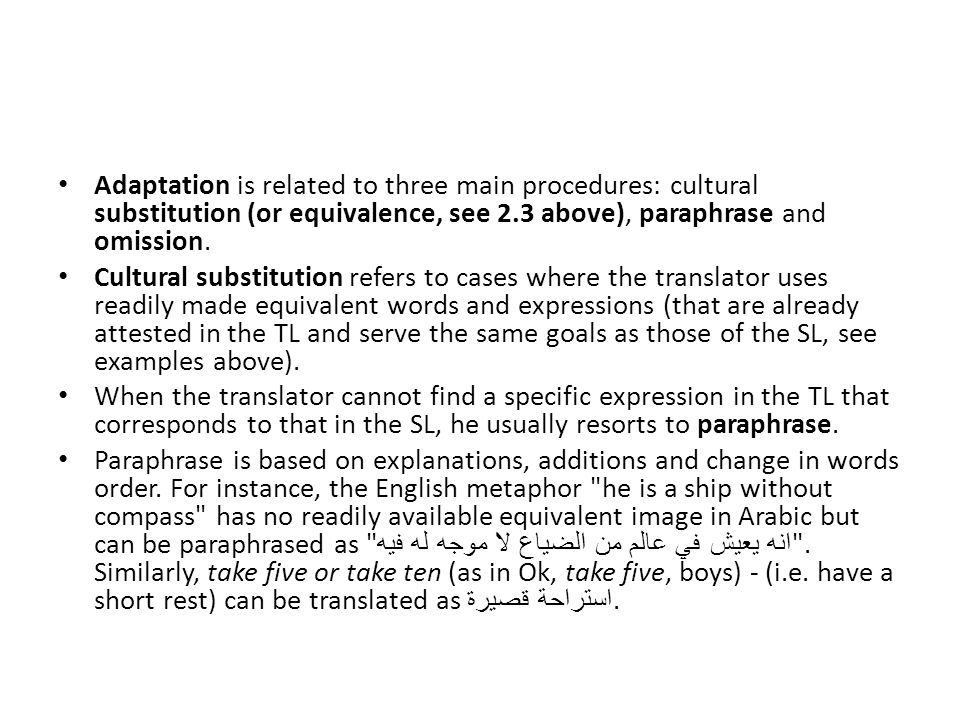 Adaptation is related to three main procedures: cultural substitution (or equivalence, see 2.3 above), paraphrase and omission.
