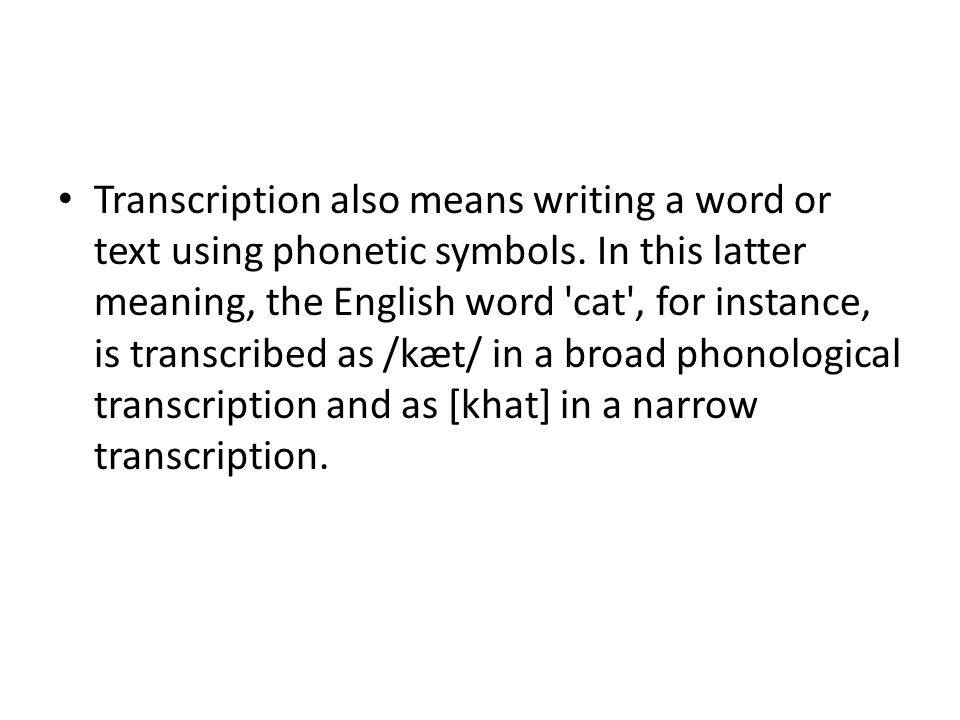 Transcription also means writing a word or text using phonetic symbols