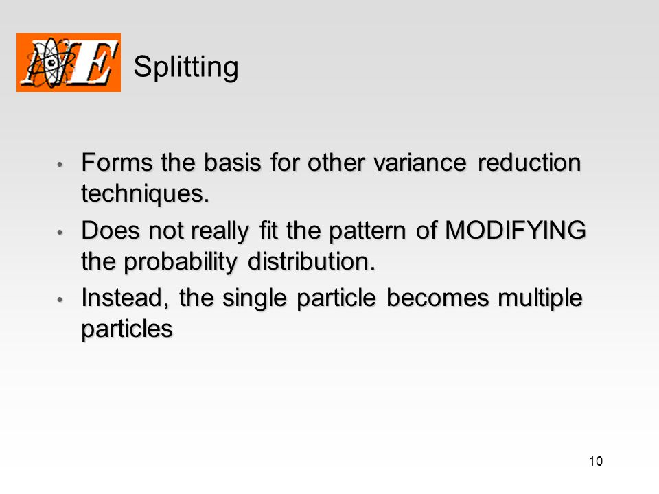 Splitting Forms the basis for other variance reduction techniques.