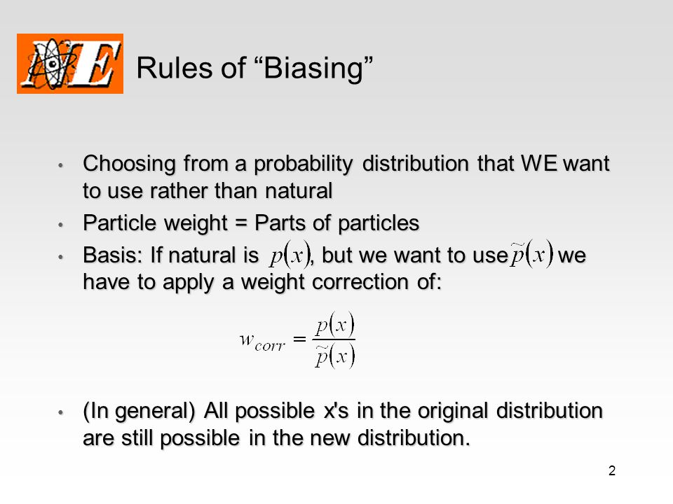 Rules of Biasing Choosing from a probability distribution that WE want to use rather than natural.