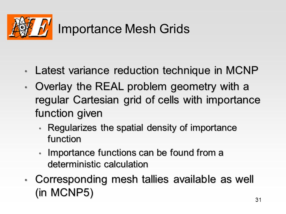 Importance Mesh Grids Latest variance reduction technique in MCNP