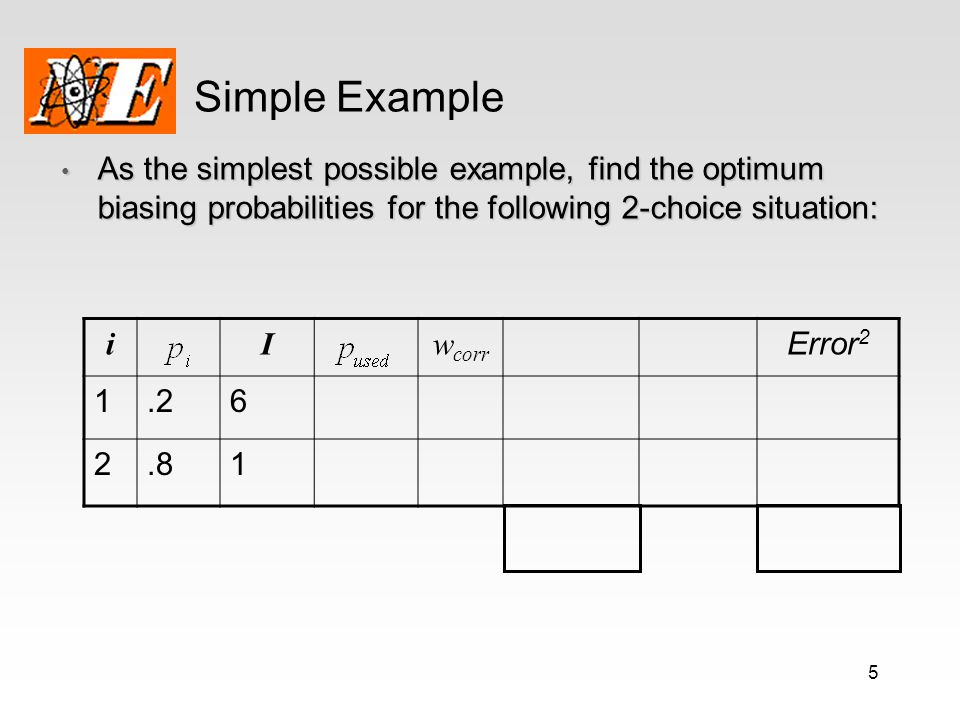 Simple Example As the simplest possible example, find the optimum biasing probabilities for the following 2-choice situation: