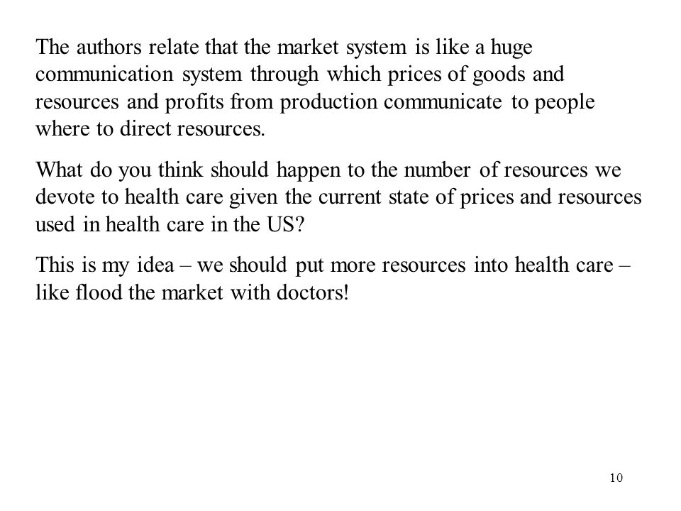 The authors relate that the market system is like a huge communication system through which prices of goods and resources and profits from production communicate to people where to direct resources.