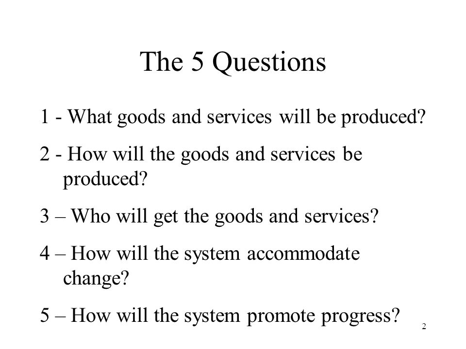 The 5 Questions 1 - What goods and services will be produced