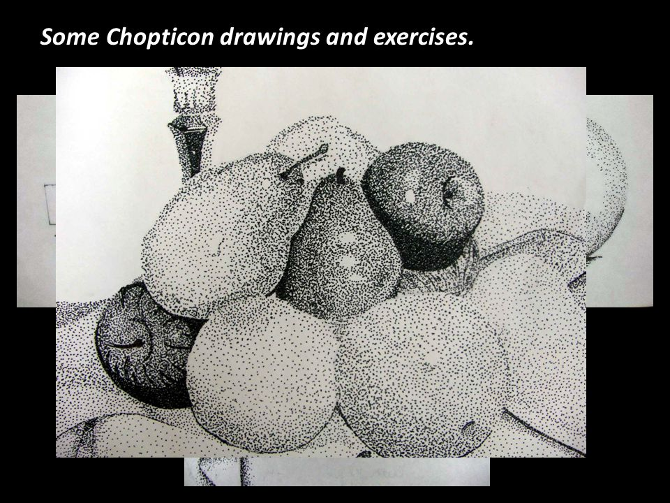 Some Chopticon drawings and exercises.