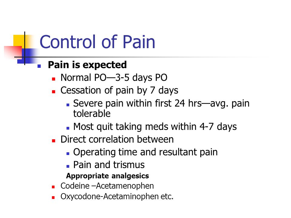 Control of Pain Pain is expected Normal PO—3-5 days PO