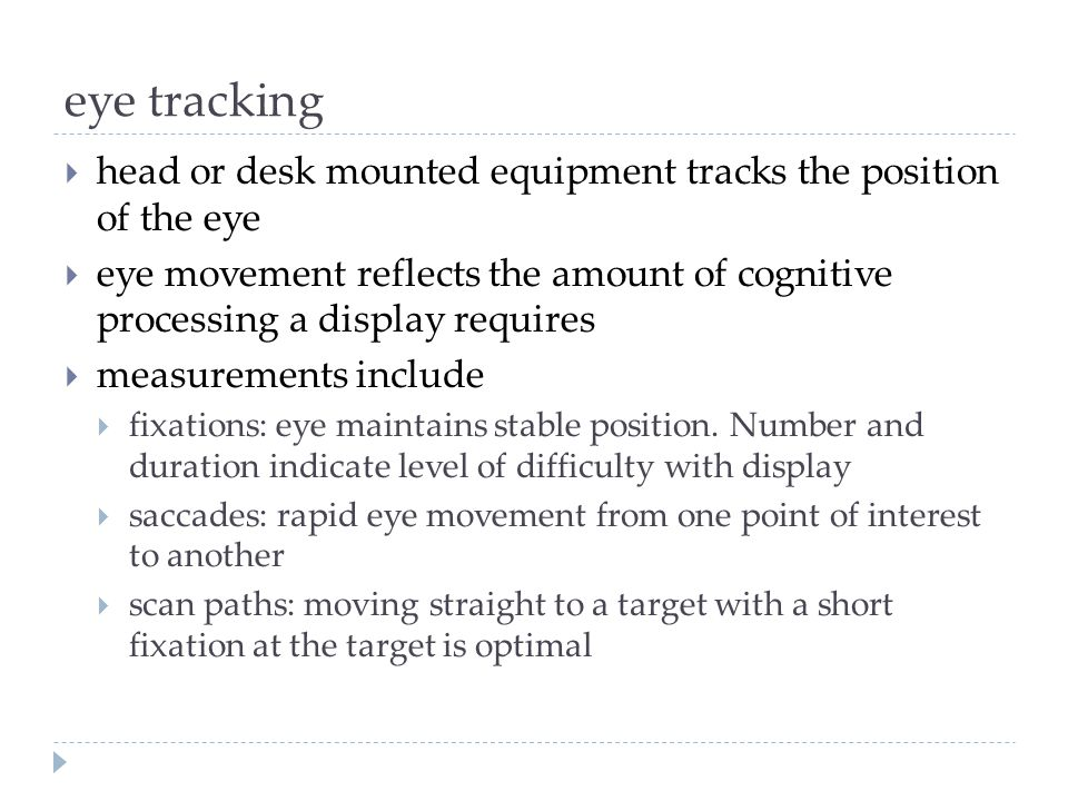 eye tracking head or desk mounted equipment tracks the position of the eye.