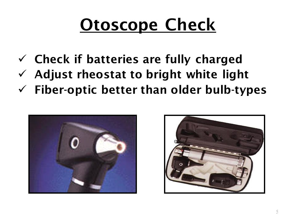 Otoscope Check Check if batteries are fully charged