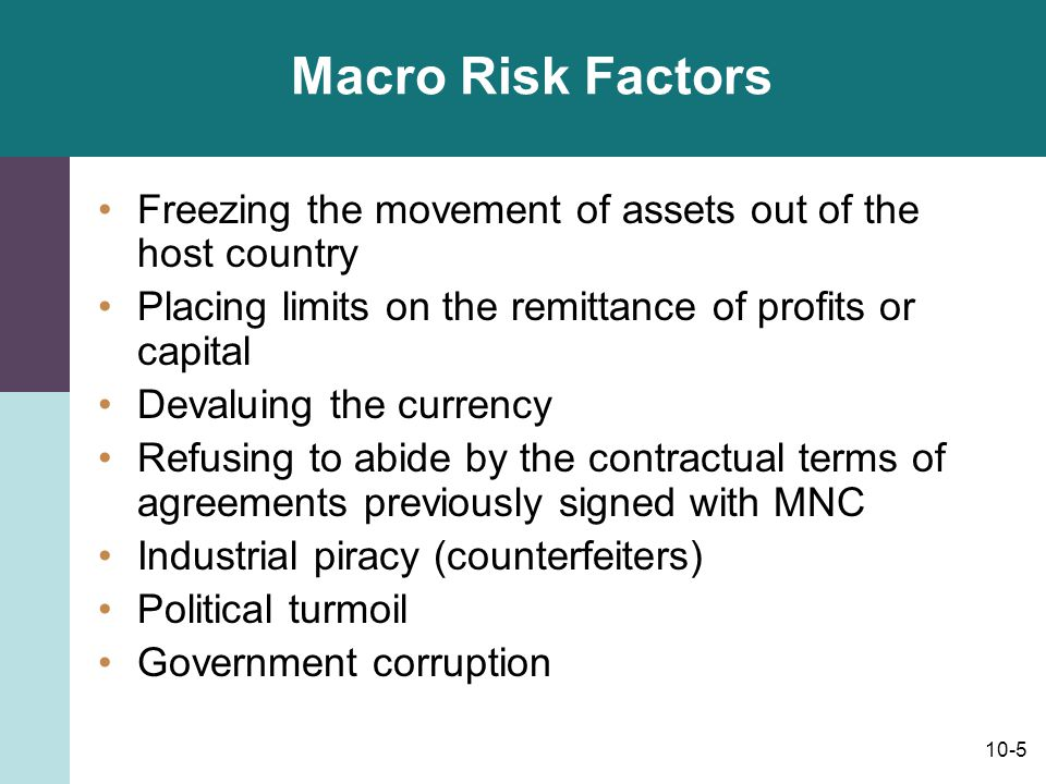 Macro Risk Factors Freezing the movement of assets out of the host country. Placing limits on the remittance of profits or capital.