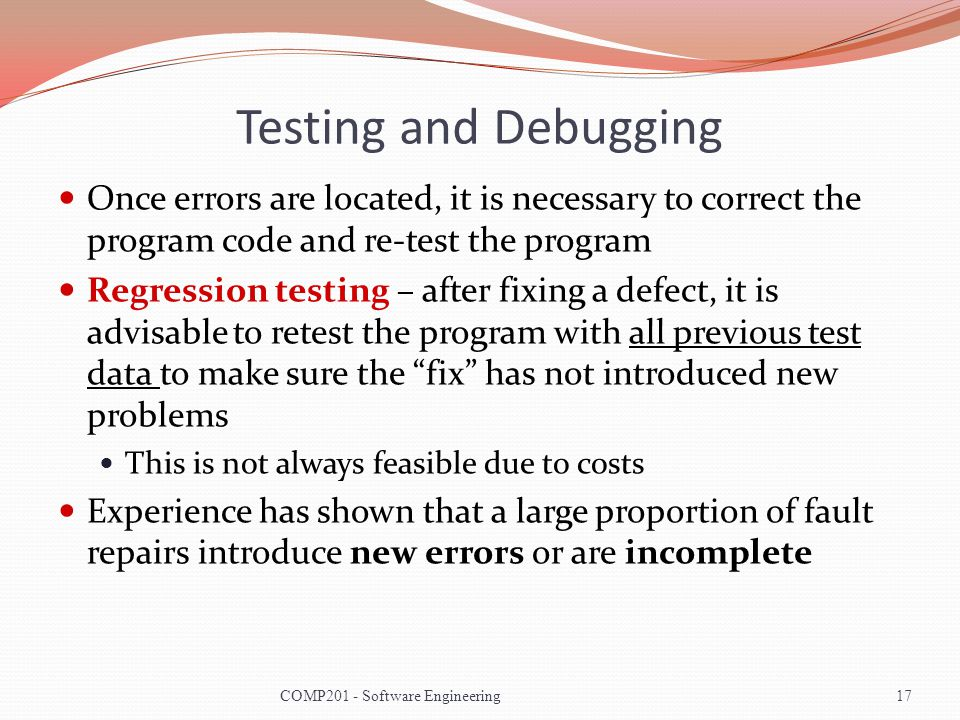 Testing and Debugging Once errors are located, it is necessary to correct the program code and re-test the program.