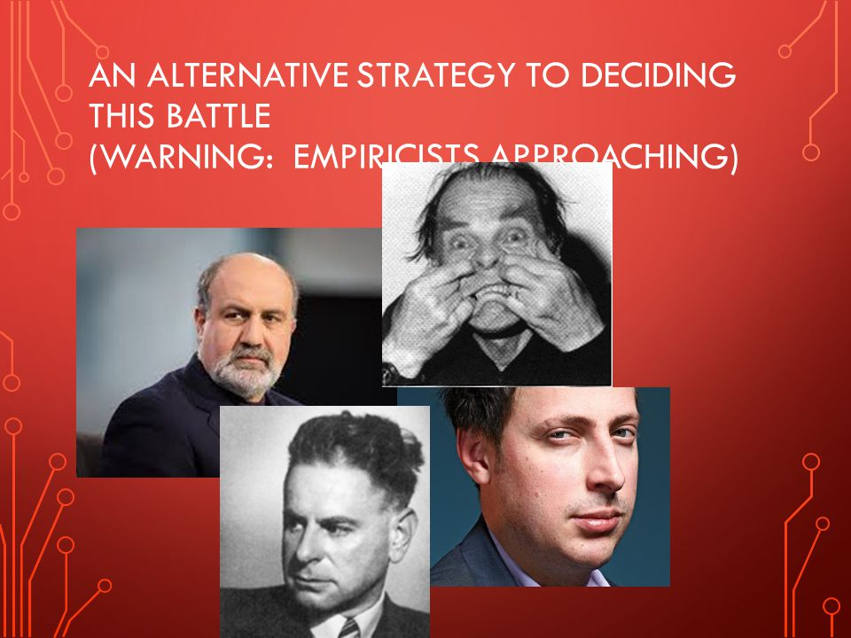 An alternative strategy to deciding this battle (warning: Empiricists approaching)