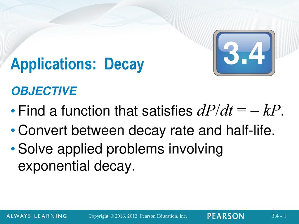 Applications: Decay Find a function that satisfies dP/dt