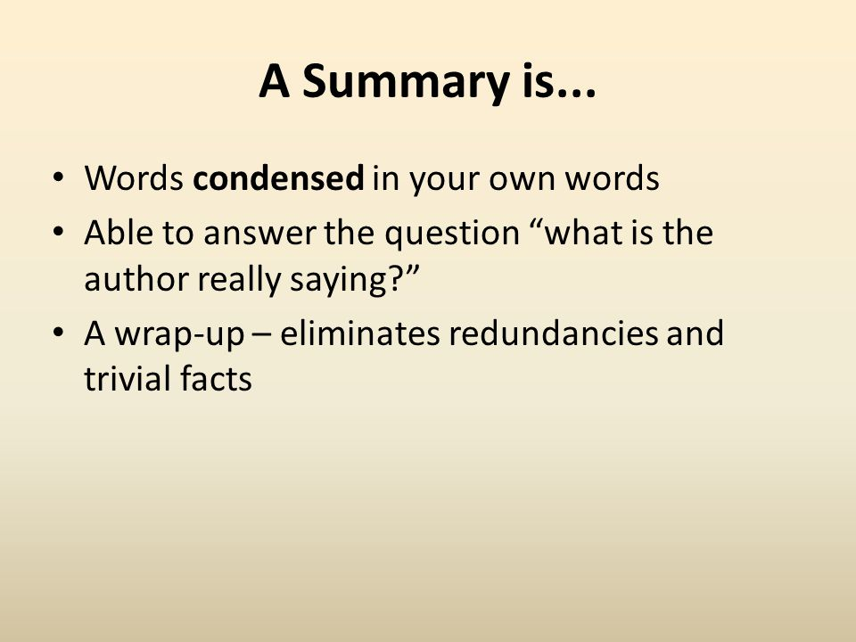 A Summary is... Words condensed in your own words