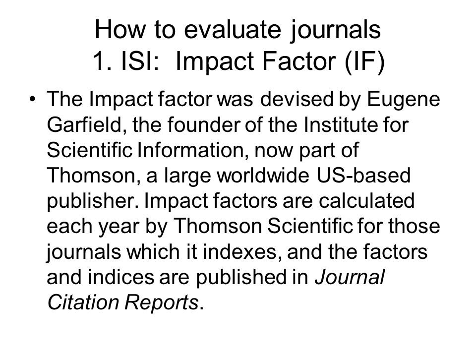 How to evaluate journals 1. ISI: Impact Factor (IF)
