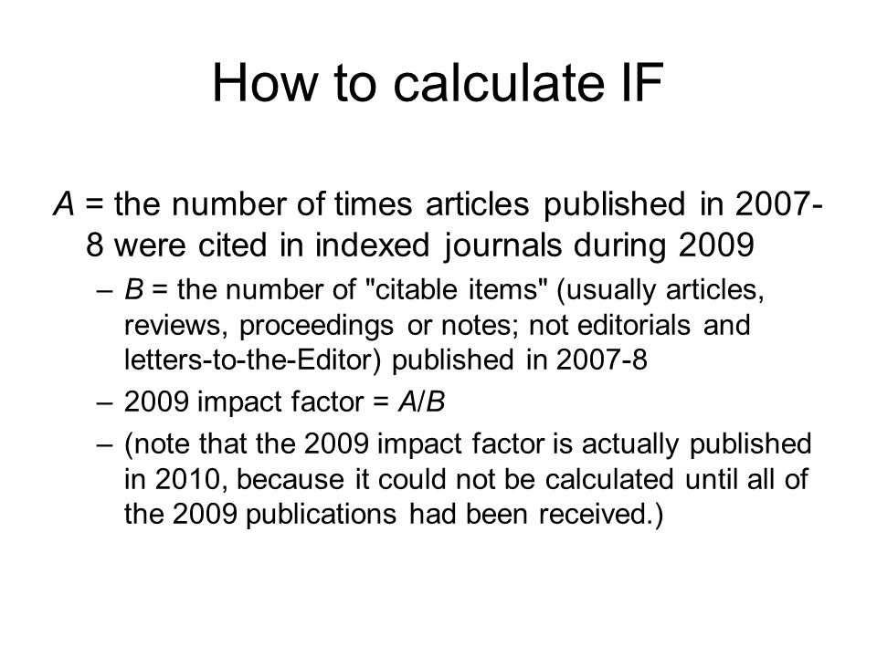 How to calculate IF A = the number of times articles published in 2007-8 were cited in indexed journals during 2009.