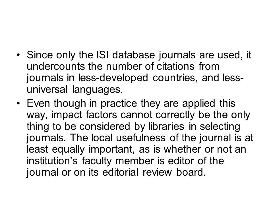 Since only the ISI database journals are used, it undercounts the number of citations from journals in less-developed countries, and less-universal languages.