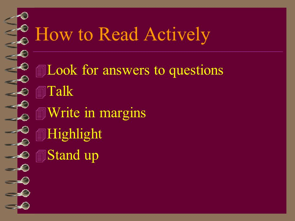How to Read Actively Look for answers to questions Talk