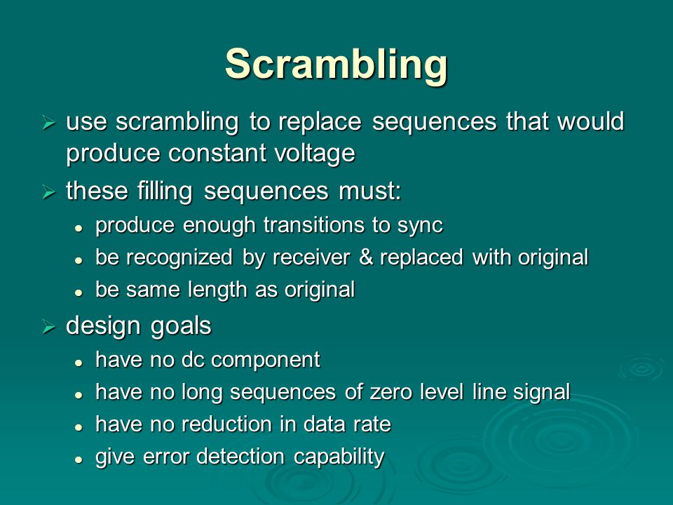 Scrambling use scrambling to replace sequences that would produce constant voltage. these filling sequences must: