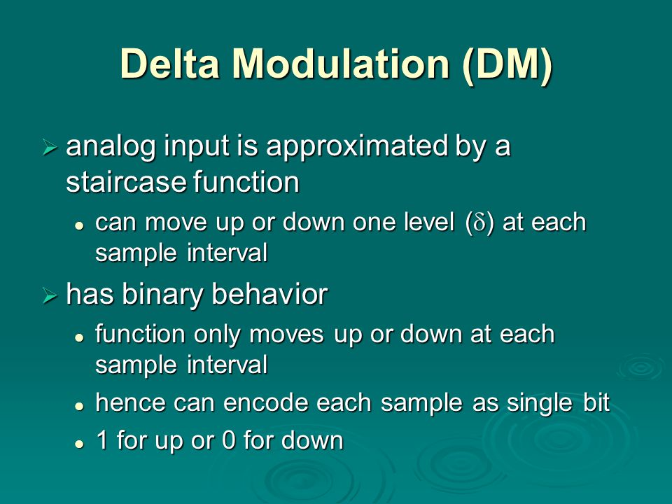 Delta Modulation (DM) analog input is approximated by a staircase function. can move up or down one level () at each sample interval.