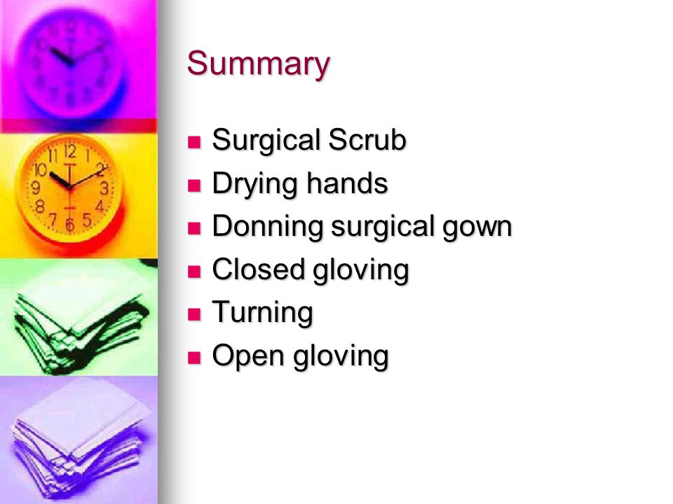 Summary Surgical Scrub Drying hands Donning surgical gown