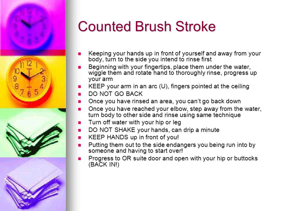 Counted Brush Stroke Keeping your hands up in front of yourself and away from your body, turn to the side you intend to rinse first.