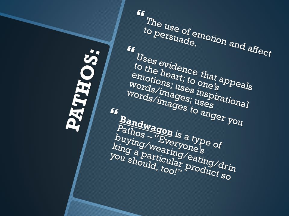 PATHOS: The use of emotion and affect to persuade.