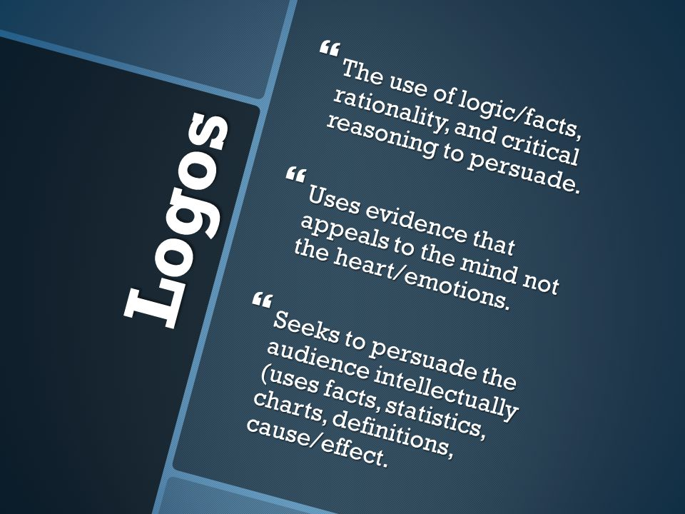 The use of logic/facts, rationality, and critical reasoning to persuade.