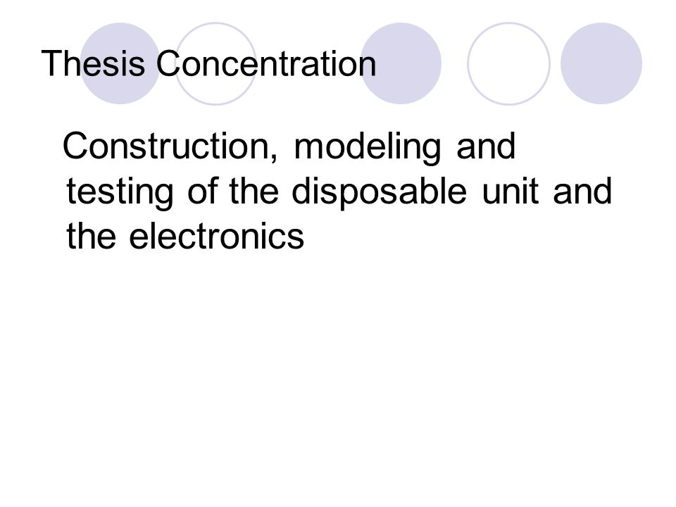 Thesis Concentration Construction, modeling and testing of the disposable unit and the electronics