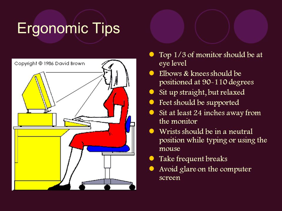 Ergonomic Tips Top 1/3 of monitor should be at eye level
