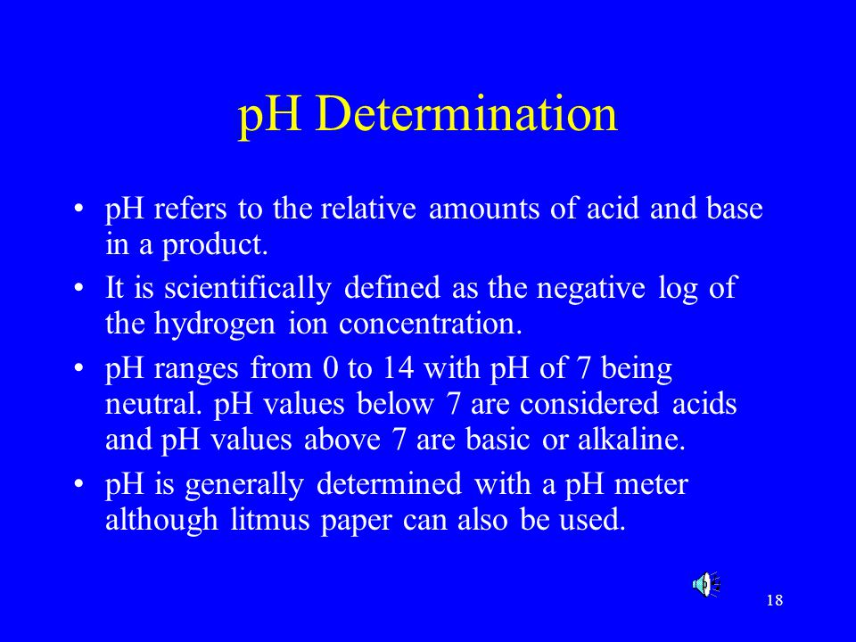 pH Determination pH refers to the relative amounts of acid and base in a product.