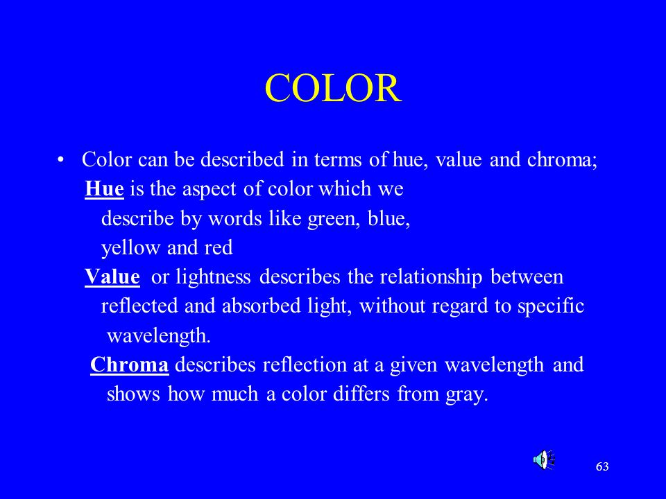 COLOR Color can be described in terms of hue, value and chroma;
