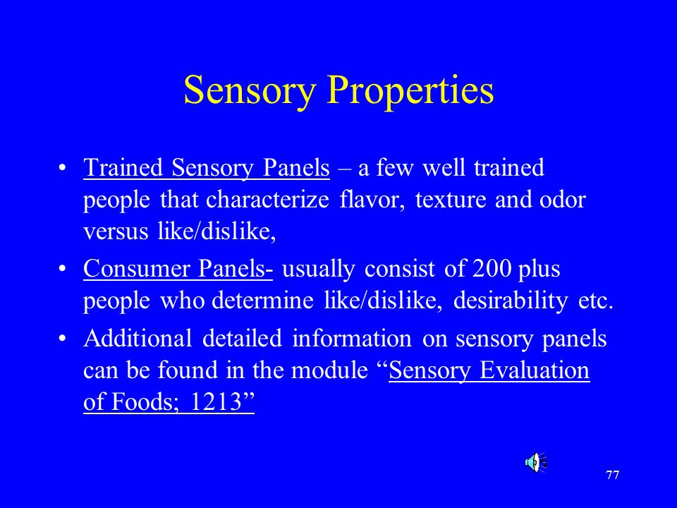 Sensory Properties Trained Sensory Panels – a few well trained people that characterize flavor, texture and odor versus like/dislike,