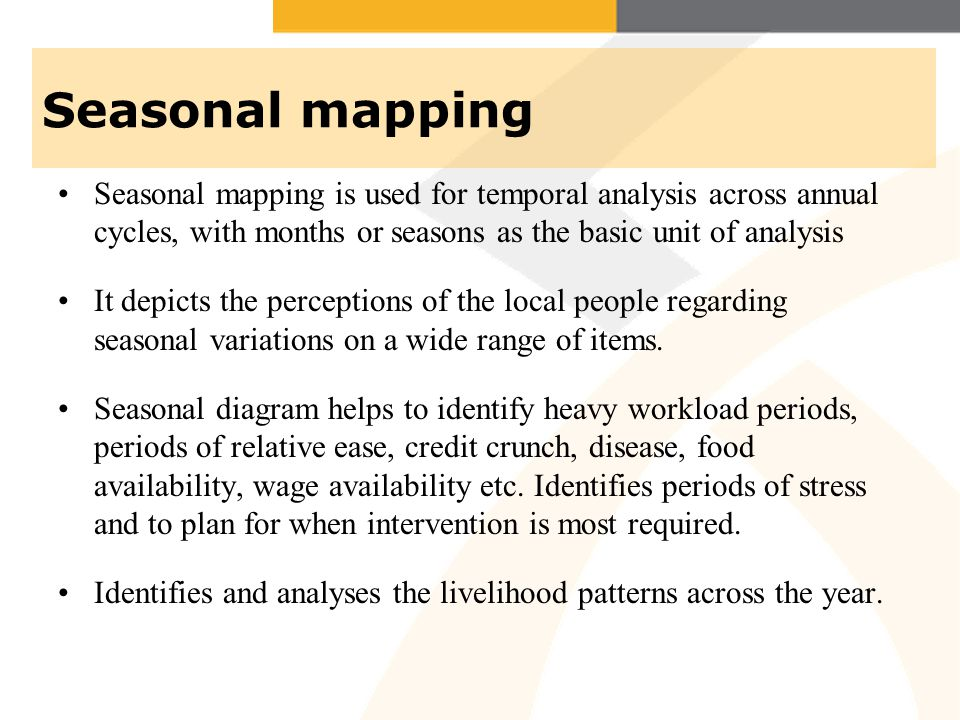 Seasonal mapping Seasonal mapping is used for temporal analysis across annual cycles, with months or seasons as the basic unit of analysis.