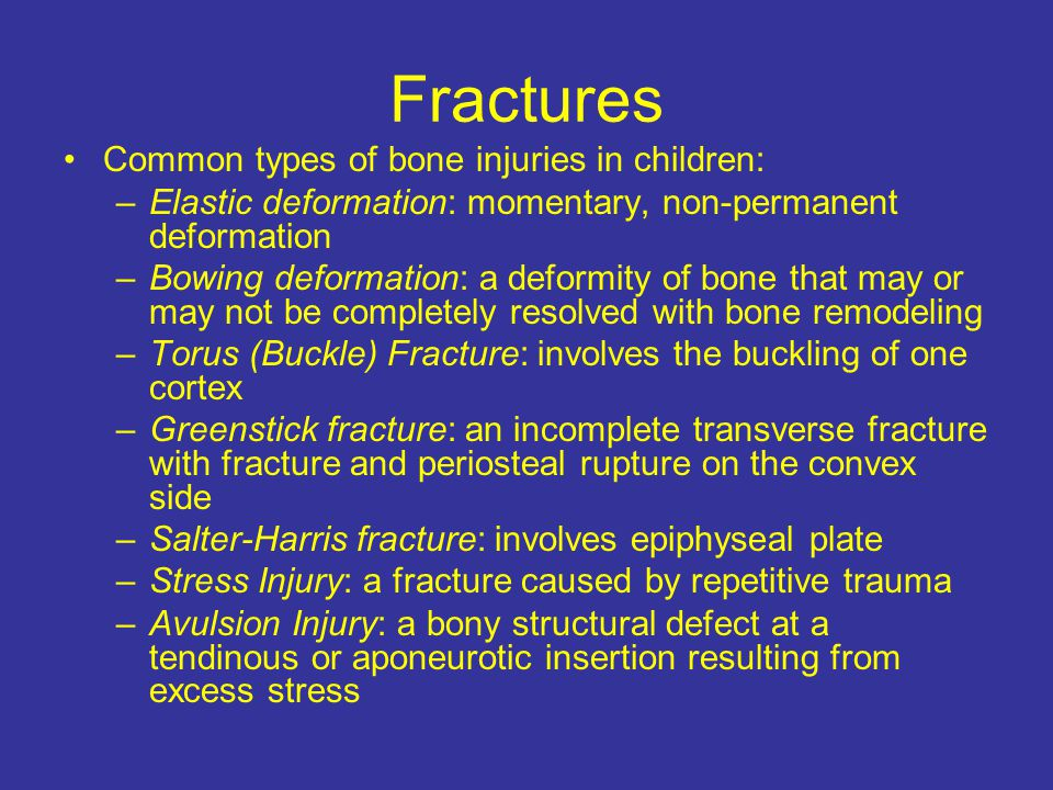 Fractures Common types of bone injuries in children: