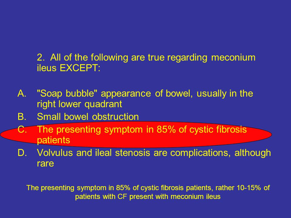 2. All of the following are true regarding meconium ileus EXCEPT: