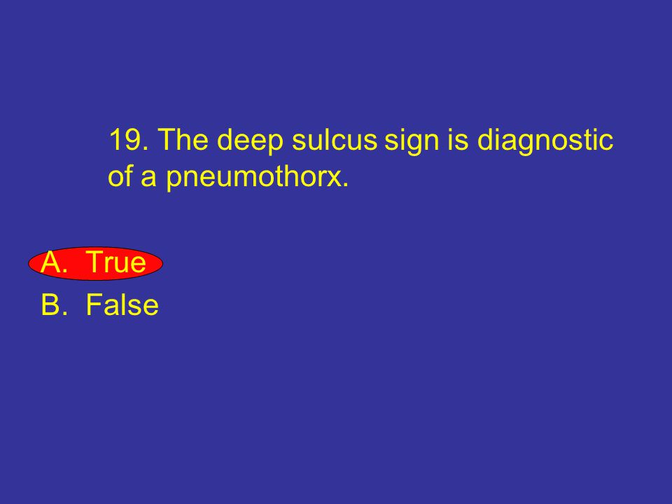 19. The deep sulcus sign is diagnostic of a pneumothorx.