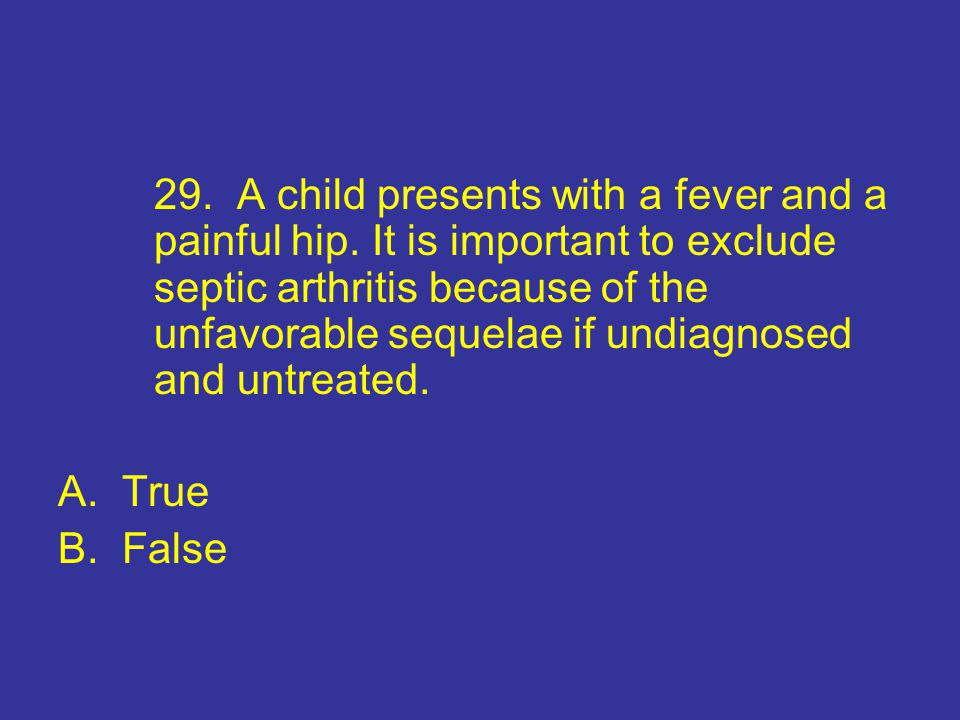 29. A child presents with a fever and a. painful hip
