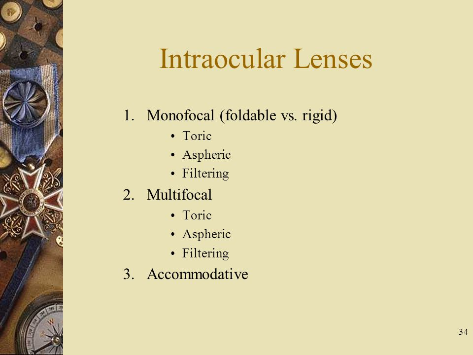 Intraocular Lenses Monofocal (foldable vs. rigid) Multifocal