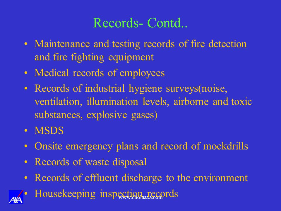 Records- Contd.. Maintenance and testing records of fire detection and fire fighting equipment. Medical records of employees.