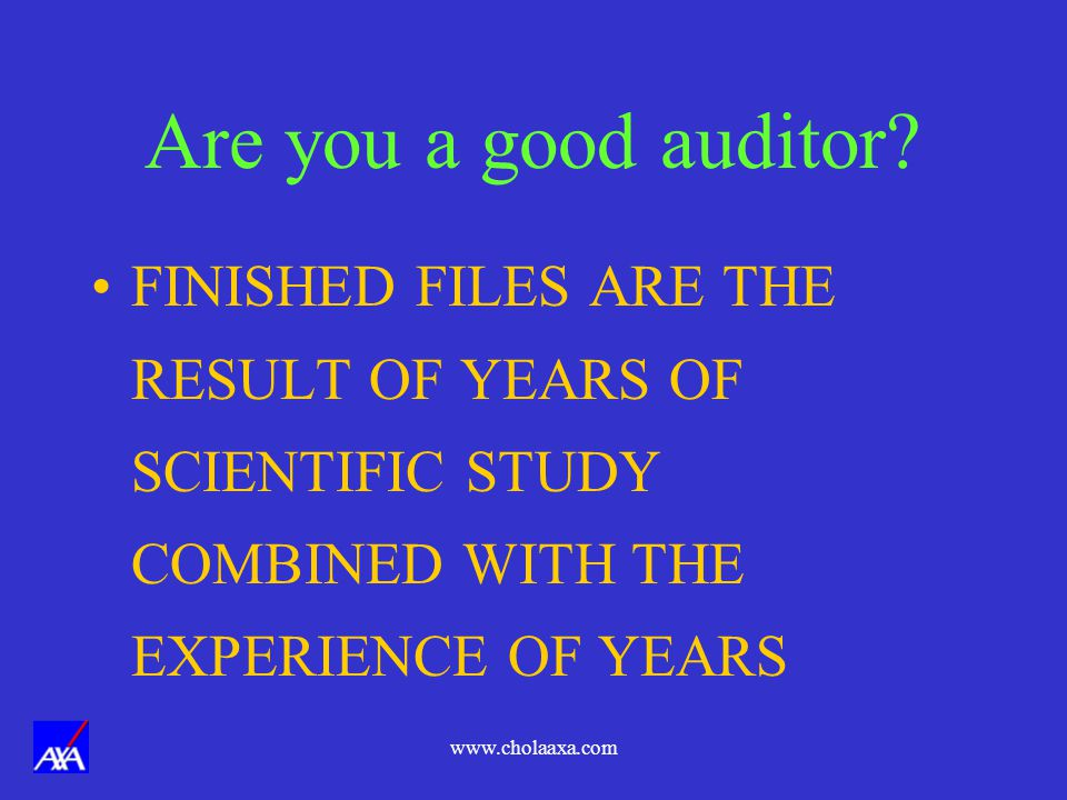 Are you a good auditor FINISHED FILES ARE THE RESULT OF YEARS OF SCIENTIFIC STUDY COMBINED WITH THE EXPERIENCE OF YEARS.