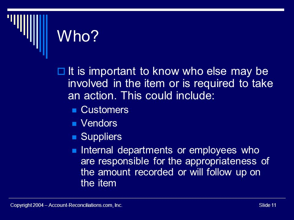Who It is important to know who else may be involved in the item or is required to take an action. This could include: