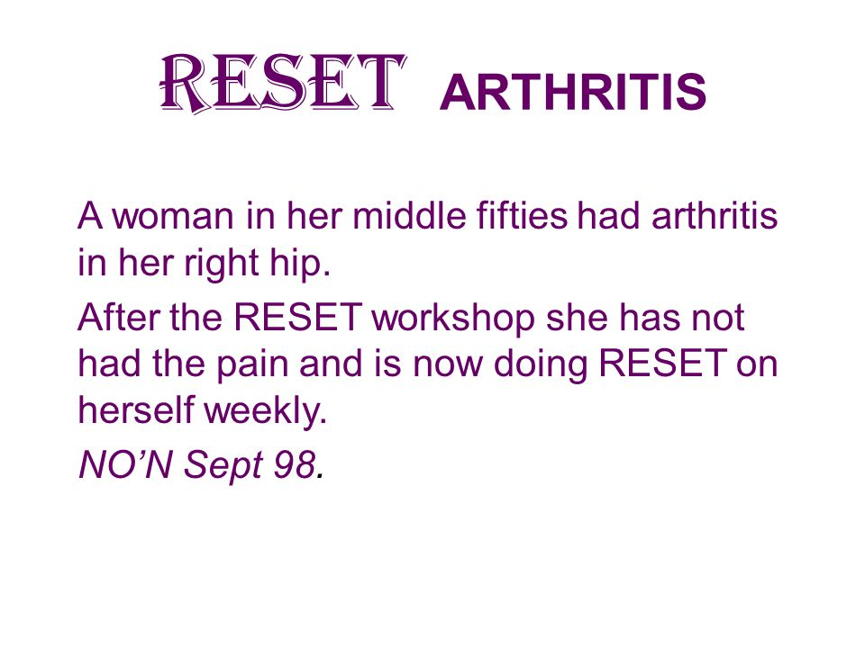 RESET ARTHRITIS A woman in her middle fifties had arthritis in her right hip.