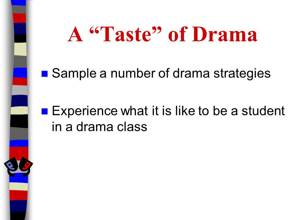 A Taste of Drama Sample a number of drama strategies