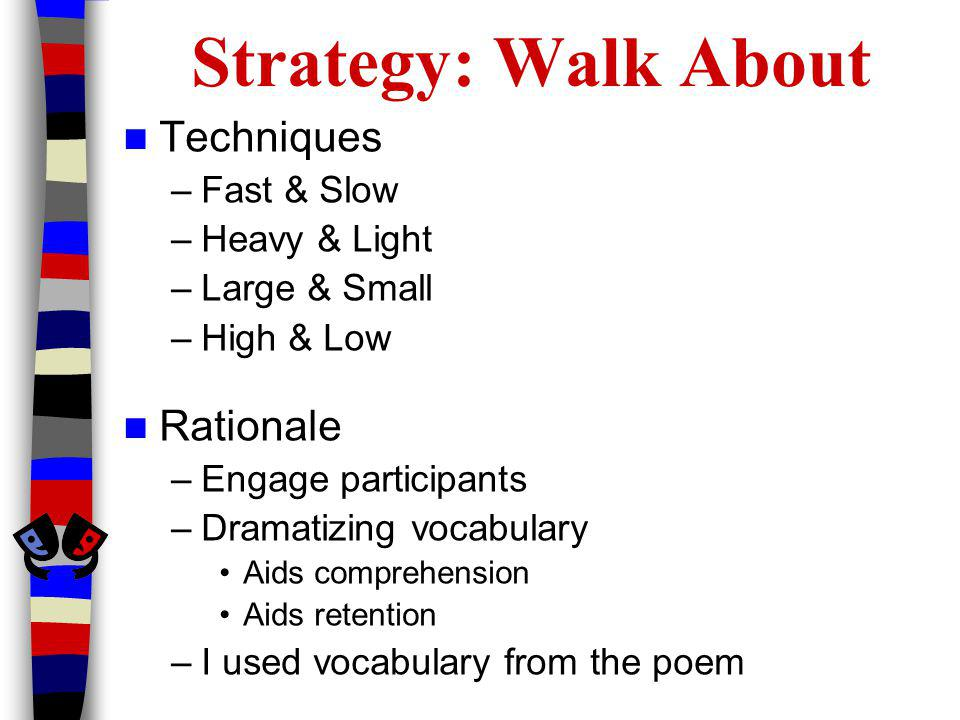 Strategy: Walk About Techniques Rationale Fast & Slow Heavy & Light