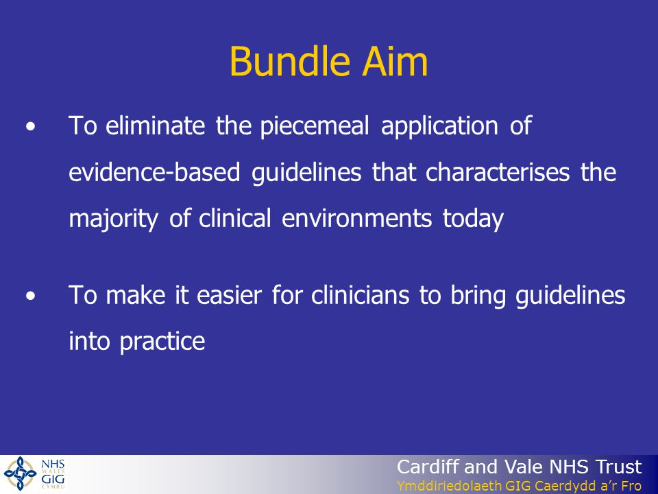Bundle Aim To eliminate the piecemeal application of evidence-based guidelines that characterises the majority of clinical environments today.