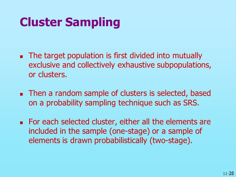 Cluster Sampling The target population is first divided into mutually exclusive and collectively exhaustive subpopulations, or clusters.