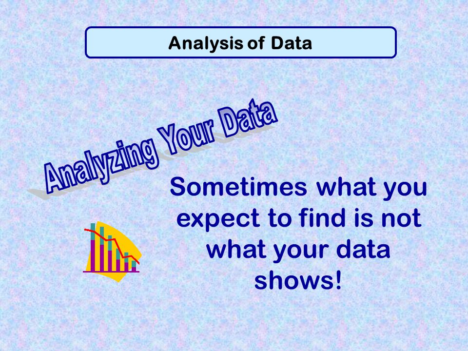 Sometimes what you expect to find is not what your data shows!