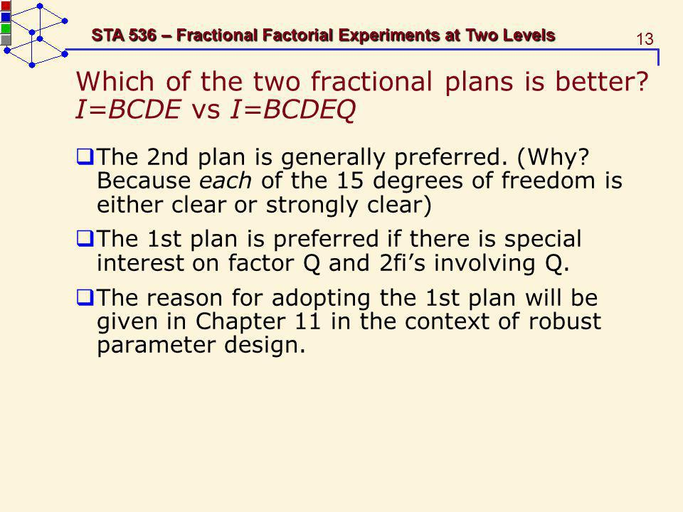 Which of the two fractional plans is better I=BCDE vs I=BCDEQ