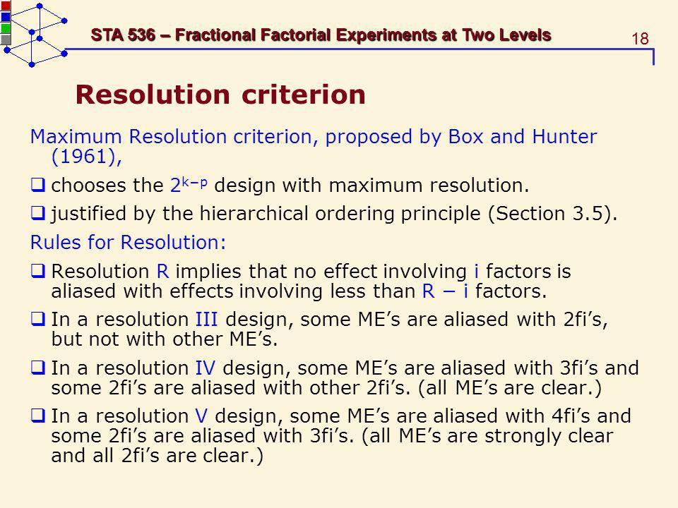 Resolution criterion Maximum Resolution criterion, proposed by Box and Hunter (1961), chooses the 2k−p design with maximum resolution.